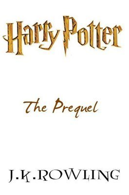 Harry Potter: The Prequel (Harry Potter, #0.5)