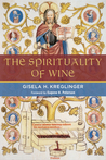 The Spirituality of Wine by Gisela Kreglinger