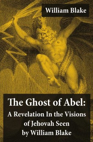 The Ghost of Abel: A Revelation In the Visions of Jehovah Seen by William Blake