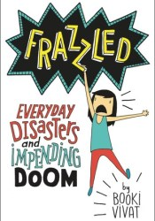 Frazzled: Everyday Disasters and Impending Doom (Frazzled, #1) Pdf Book