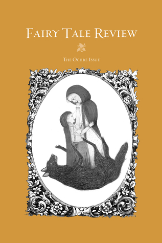 Fairy Tale Review, The Ochre Issue (Fairy Tale Review, #12)