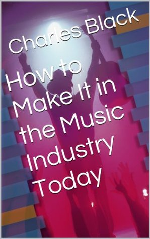 How to Make It in the Music Industry Today