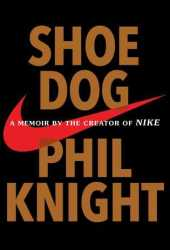 Shoe Dog: A Memoir by the Creator of NIKE Book