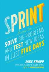 Sprint: How to Solve Big Problems and Test New Ideas in Just Five Days Book