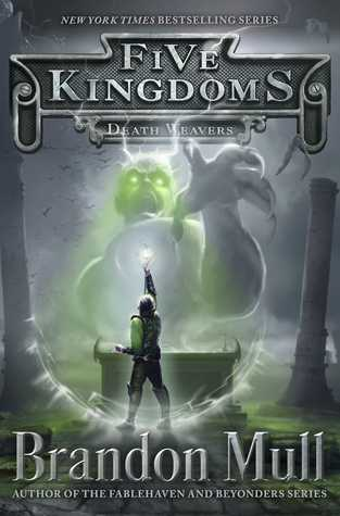 Death Weavers (Five Kingdoms, #4)