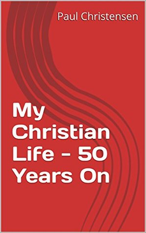 My Christian Life - 50 Years On