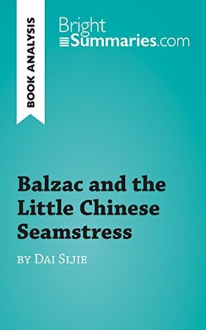 Balzac and the Little Chinese Seamstress by Dai Sijie (Book Analysis): Detailed Summary, Analysis and Reading Guide (BrightSummaries.com)