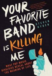 Your Favorite Band Is Killing Me: What Pop Music Rivalries Reveal About the Meaning of Life Book Pdf