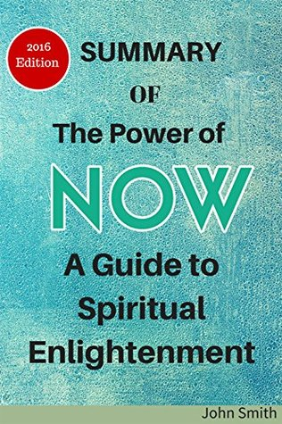 Summary and analysis of The Power of Now: A Guide to Spiritual Enlightenment: 2016 Edition