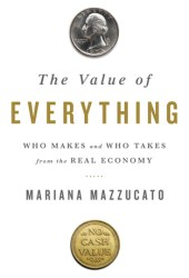 The Value of Everything: Making and Taking in the Global Economy Pdf Book