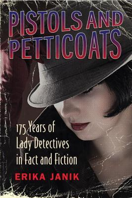 Pistols and Petticoats: 175 Years of Lady Detectives in Fact and Fiction