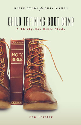Child Training Boot Camp: A Thirty-Day Bible Study