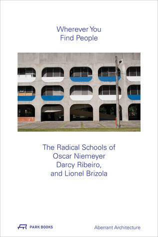 Wherever You Find People: The Radical Schools of Oscar Niemeyer, Darcy Ribeiro, and Leonel Brizola
