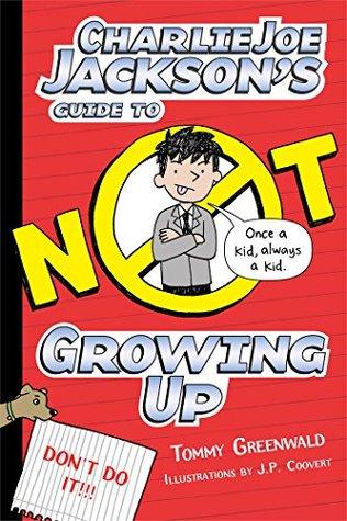 Charlie Joe Jackson's Guide to Not Growing Up (Charlie Joe Jackson Series Book 6)