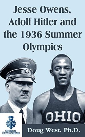 Jesse Owens, Adolf Hitler and the 1936 Summer Olympics (30 Minute Book Series 12)