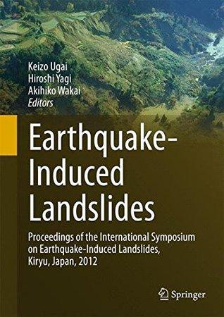 Earthquake-Induced Landslides: Proceedings of the International Symposium on Earthquake-Induced Landslides, Kiryu, Japan, 2012