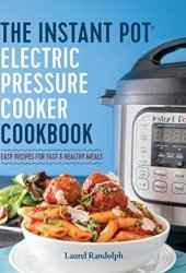 Instant Pot Electric Pressure Cooker Cookbook: Easy Recipes for Fast & Healthy Meals Book Pdf