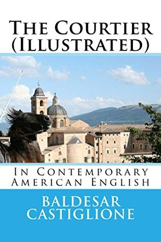 The Courtier (Illustrated): In Contemporary American English