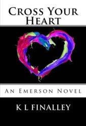 Cross Your Heart (An Emerson Novel, #2)