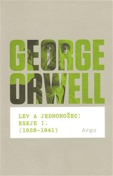 Lev a jednorožec : Eseje I. (1928–1941)
