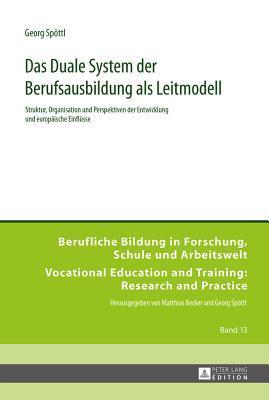 Das Duale System Der Berufsausbildung ALS Leitmodell: Struktur, Organisation Und Perspektiven Der Entwicklung Und Europaeische Einfluesse