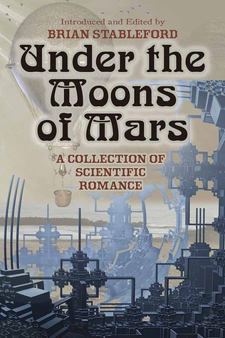 Under the Moons of Mars: A Collection of Scientific Romance