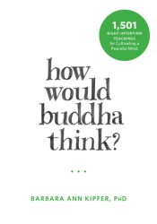 How Would Buddha Think?: 1,501 Right-Intention Teachings for Cultivating a Peaceful Mind Pdf Book