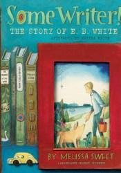 Some Writer!: The Story of E. B. White Pdf Book