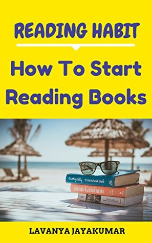 Reading Habit: How To Start Reading Books - Step by Step Guide To Read A Book, Improve Reading Skills, Develop Lifelong Reading Habits And Achieve Reading Mastery