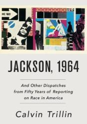 Jackson, 1964: And Other Dispatches from Fifty Years of Reporting on Race in America Pdf Book