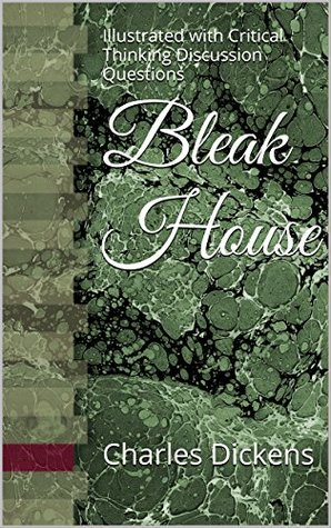 Bleak House: Illustrated with Critical Thinking Discussion Questions