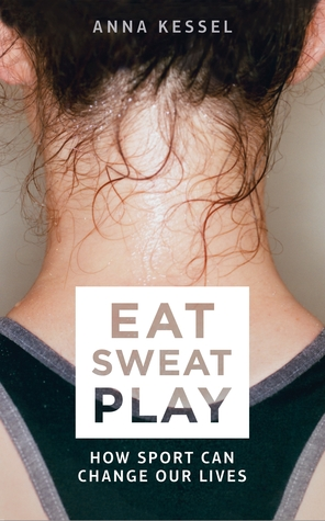 Eat Sweat Play: How Sport Can Change Our Lives Book Cover
