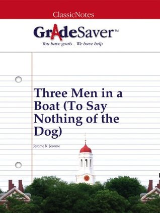GradeSaver (TM) ClassicNotes: Three Men in a Boat (To Say Nothing of the Dog)