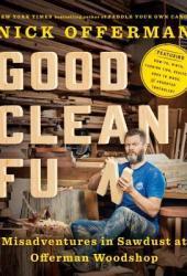 Good Clean Fun: Misadventures in Sawdust at Offerman Woodshop Book