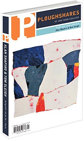 Ploughshares Spring 2016 Guest-Edited by Alan Shapiro and Tom Sleigh: Volume 42, No. 1