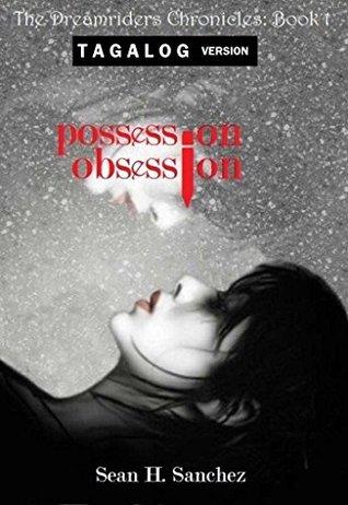Possession Obsession (Tagalog Version): Ang Kasaysayan ng mga Dreamriders - Unang Aklat