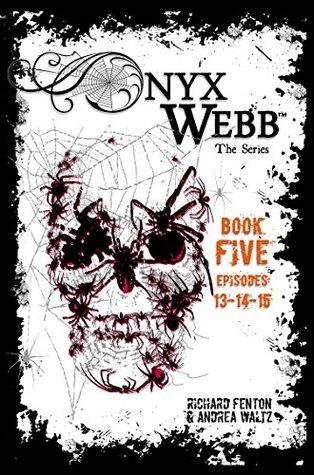 Onyx Webb: Book Five: Episodes 13, 14, 15