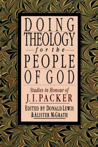Doing Theology for the People of God: Studies in Honour of J.I.Packer