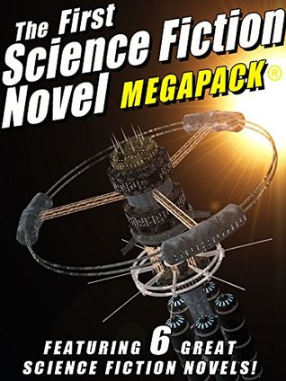 The First Science Fiction Novel MEGAPACK®: 6 Great Science Fiction Novels