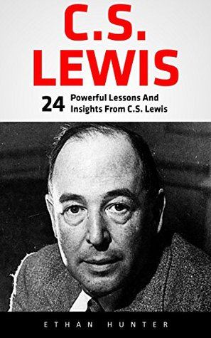 C.S. Lewis: 24 Powerful Lessons And Insights From C.S. Lewis