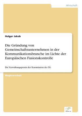Die Grundung Von Gemeinschaftsunternehmen in Der Kommunikationsbranche Im Lichte Der Europaischen Fusionskontrolle