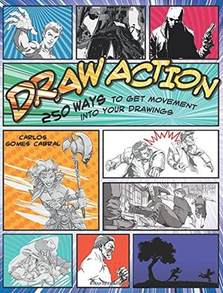 Draw Action: 250 Ways to Get Movement into Your Drawings
