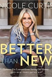 Better Than New: How Saving Old Homes Saved Me Book