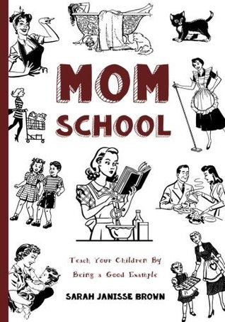 Mom School: Teach Your Children by Being a Good Example