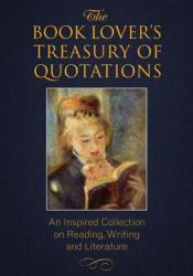 The Book Lover's Treasury of Quotations: An Inspired Collection on Reading, Writing and Literature Pdf Book