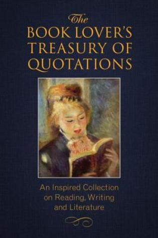 The Book Lover's Treasury of Quotations: An Inspired Collection on Reading, Writing and Literature Book Pdf ePub