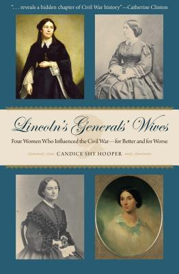 Lincoln's Generals' Wives: Four Women Who Influenced the Civil War--For Better and for Worse