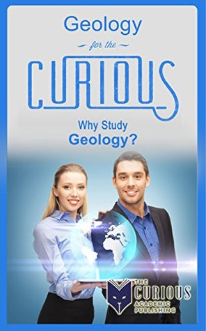 Geology for the Curious: Why Study Geology?
