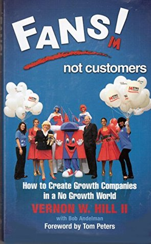 FANS! Not Customers: How to Create Growth Companies in a No Growth World