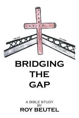 Bridging the Gap: A Bible Study by Roy Beutel — Reviews